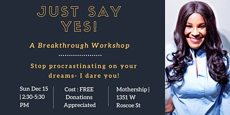 Just Say Yes!  How to MAKE 2020 Your  BEST YEAR - A BREAKTHROUGH Workshop tickets
