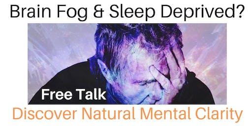 Brain Fog & Sleep Deprived?  Discover Natural Mental Clarity - Free Talk
