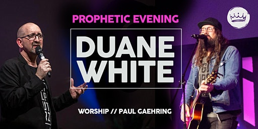 Prophetic Evening with Duane White and worship with Paul Gaehring