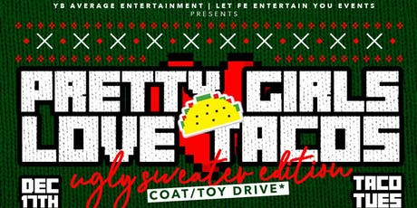 PRETTY GIRLS LOVE TACOS: Ugly Sweater Edition. Toy & Coat Drive tickets