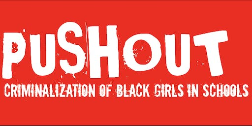 Pushout The Criminalization of Black Girls in Schools Screening and Town Hall Meeting