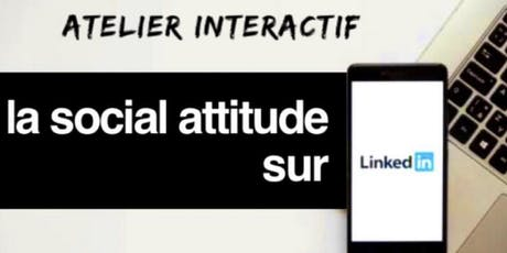 atelier interactif  |créez des contacts et la social attitude sur Linkedin billets