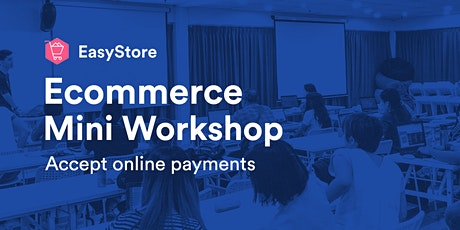 EasyStore Ecommerce Mini Workshop: Accept Online Payments tickets