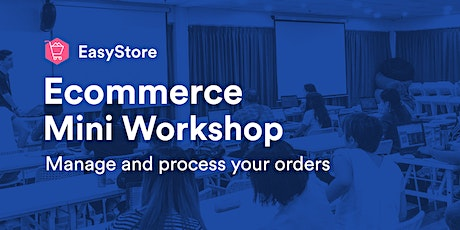 EasyStore Ecommerce Mini Workshop: Manage and Process Your Orders tickets