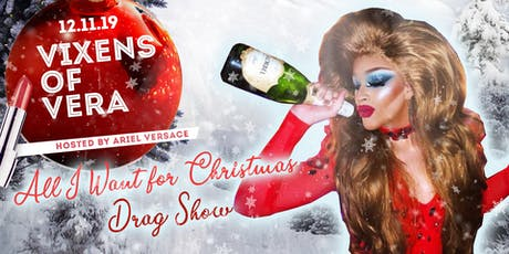 All I want for Christmas - Vixens of Vera Holiday Drag Show tickets