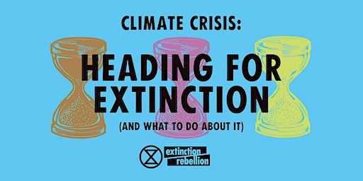 Extinction Rebellion Heading for Extinction ( and what to do about it) Talk
