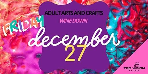 Adult Arts and Crafts - Wine Down Event