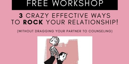 FREE Workshop for Women - 3 Crazy Effective Ways to ROCK Your Relationship