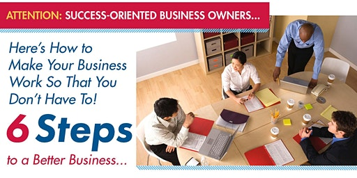 6 Steps to Building a Better Business (Business Seminar)