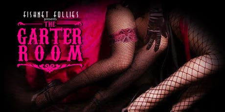 Fishnet Follies The Garter Room: Burlesque Show - April tickets