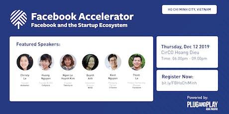 Facebook Accelerator: Startup Roadshow - Ho Chi Minh, Vietnam tickets