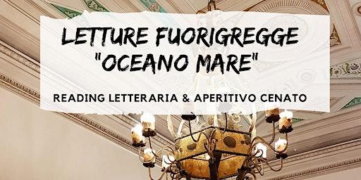 """Letture Fuorigregge """"Oceano Mare"""" Reading Letteraria & Aperitivo Cenato"""