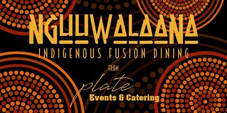 Nguuwalaana - Indigenous Fusion Dining tickets