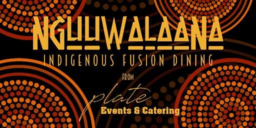 Nguuwalaana - Indigenous Fusion Dining