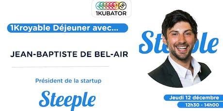1Kroyable Déjeuner avec Jean-Baptiste de Bel-Air, fondateur de Steeple billets