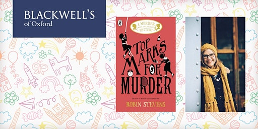 Robin Stevens Book Signing: Top Marks for Murder, Blackwell's Children's Book of the Year