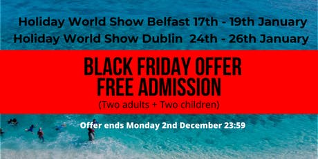 BLACK FRIDAY at Holiday World Show Dublin & Belfast tickets
