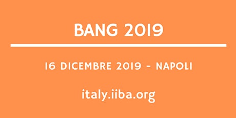 BANG 2019 - Business Analysis Capabilities per guidare la Digital Transformation: Agile Analysis, Business Data Analytics e Cybersecurity Analysis  biglietti
