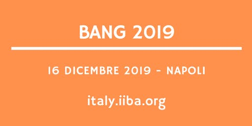 BANG 2019 - Business Analysis Capabilities per guidare la Digital Transformation: Agile Analysis, Business Data Analytics e Cybersecurity Analysis
