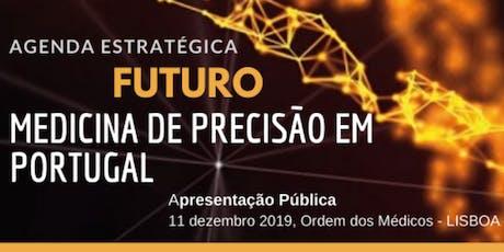 Agenda Estratégica * FUTURO da MEDICINA de PRECISÃO em PORTUGAL bilhetes