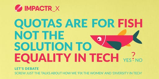 Debate: Quotas are for fish not the solution to diversity in tech?