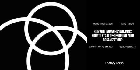 Reinventing Work: Berlin #2 - How to start re-designing your organization? tickets