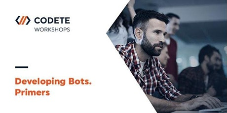 Developing Bots. Primers - Workshop Kraków! tickets
