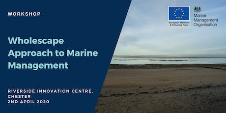 Workshop: Wholescape Approach to Marine Management (North West) tickets