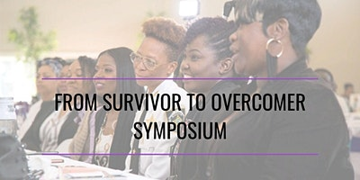 2nd Annual From Survivor to Overcomer Symposium