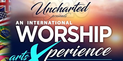 Uncharted: An International Worship Arts Experience