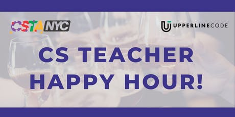 CS Teacher Happy Hour Hosted by CSTA x Upperline Code tickets