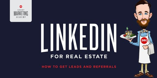 LinkedIn for Real Estate: How To Get Leads and Referrals