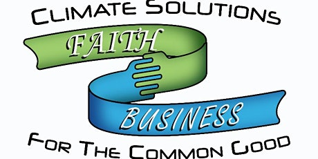 Faith Meets Business: Climate Solutions for the Common Good tickets