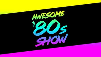 """""""Awesome '80s Show"""""""