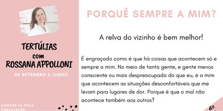 6ª Tertúlia - PORQUÊ SEMPRE A MIM? -  com Rossana Appolloni bilhetes