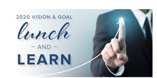 2020 Vision & Goal Lunch and Learn