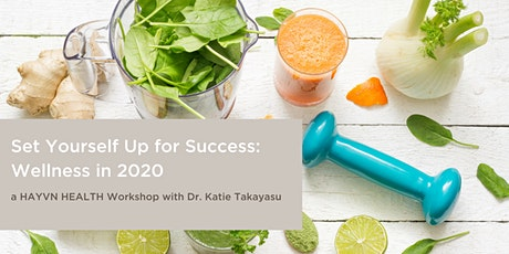 HAYVN HEALTH Workshop - Set Yourself Up for Success: Wellness in 2020 with Dr. Katie Takayasu tickets