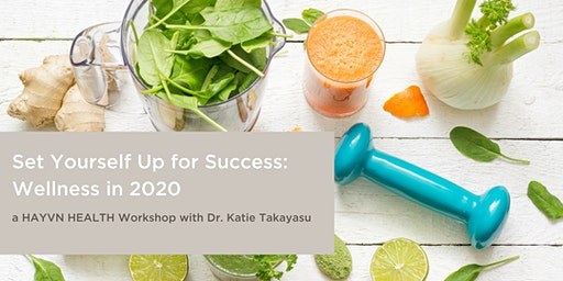HAYVN HEALTH Workshop - Set Yourself Up for Success: Wellness in 2020 with Dr. Katie Takayasu