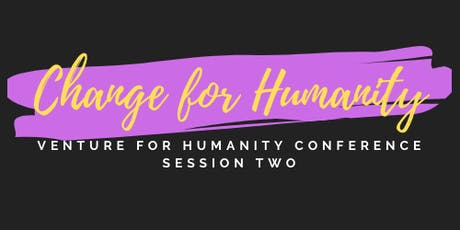 Change for Humanity (session 2 of Venture for Humanity Conference) tickets