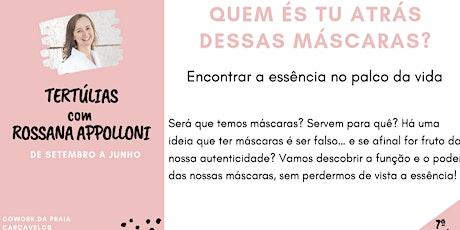 7ª Tertúlia - QUEM ÉS TU ATRÁS DESSAS MÁSCARAS? -  com Rossana Appolloni bilhetes