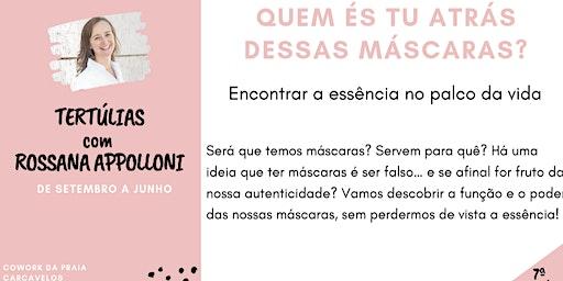 7ª Tertúlia - QUEM ÉS TU ATRÁS DESSAS MÁSCARAS? -  com Rossana Appolloni