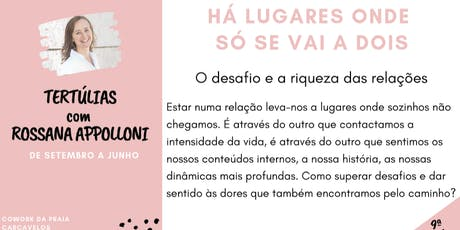 9ª Tertúlia - HÁ LUGARES ONDE SÓ SE VAI A DOIS -  com Rossana Appolloni bilhetes
