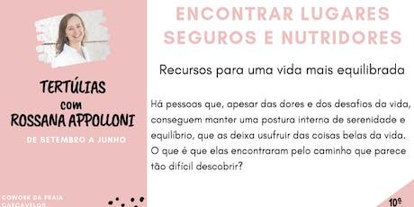 10ªTertúlia- ENCONTRAR LUGARES SEGUROS E NUTRIDORES - com Rossana Appolloni bilhetes