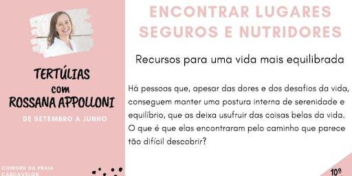 10ªTertúlia- ENCONTRAR LUGARES SEGUROS E NUTRIDORES - com Rossana Appolloni