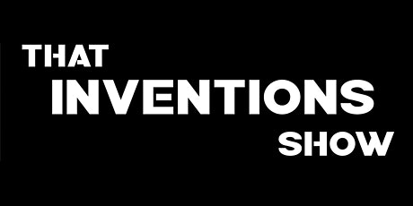 """""""That Inventions Show"""" tickets"""