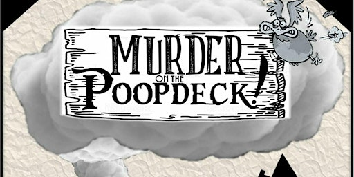 """""""Murder on the Poopdeck"""""""
