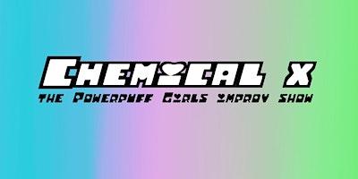 %22Chemical+X%22%3A+The+Powerpuff+Girls+Improv+Show