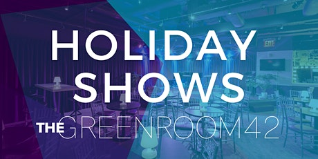 The Green Room 42: Holiday Shows tickets