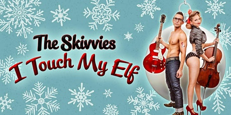 """""""The Skivvies: I Touch My Elf"""" tickets"""