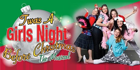 """'Twas A Girls Night Before Christmas: The Musical"" tickets"